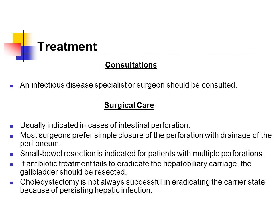 Treatment Consultations An infectious disease specialist or surgeon should be consulted. Surgical Care Usually indicated in cases of intestinal perfor
