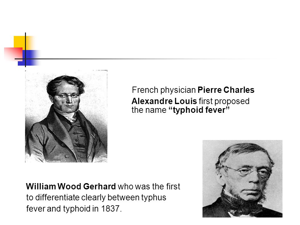 """French physician Pierre Charles Alexandre Louis first proposed the name """"typhoid fever"""" William Wood Gerhard who was the first to differentiate clearl"""