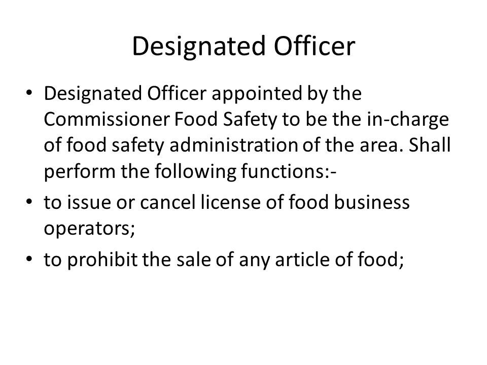 Designated Officer Designated Officer appointed by the Commissioner Food Safety to be the in-charge of food safety administration of the area. Shall p