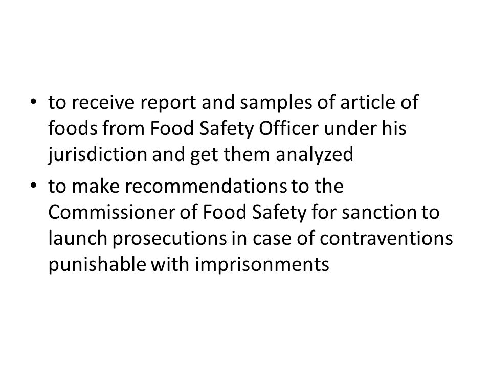 to receive report and samples of article of foods from Food Safety Officer under his jurisdiction and get them analyzed to make recommendations to the