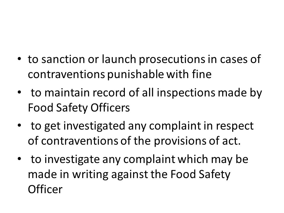 to sanction or launch prosecutions in cases of contraventions punishable with fine to maintain record of all inspections made by Food Safety Officers