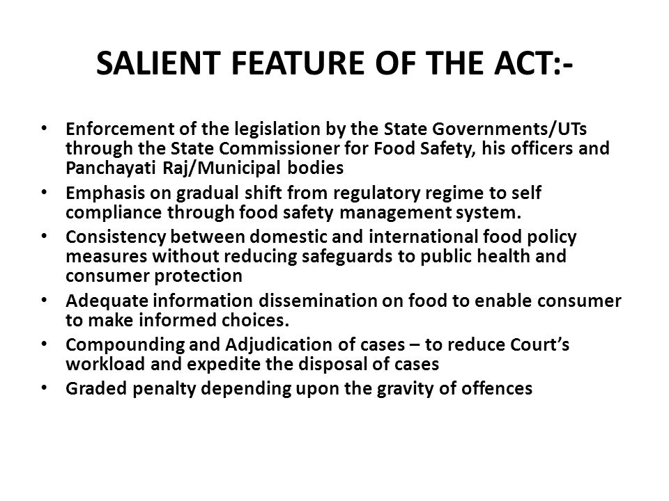 SALIENT FEATURE OF THE ACT:- Enforcement of the legislation by the State Governments/UTs through the State Commissioner for Food Safety, his officers