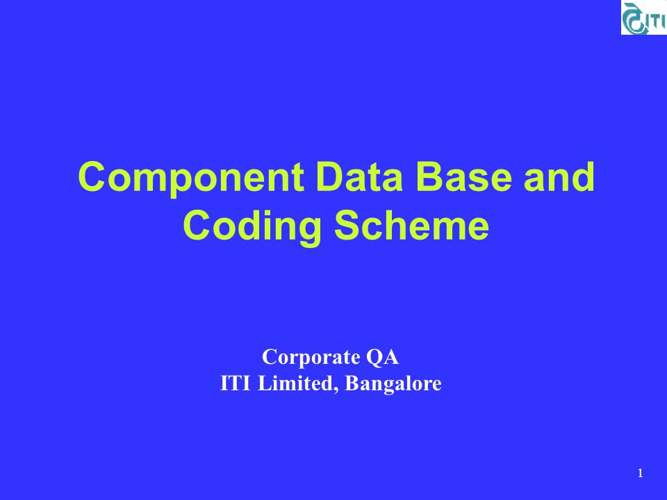 1 Component Data Base and Coding Scheme Corporate QA ITI Limited, Bangalore
