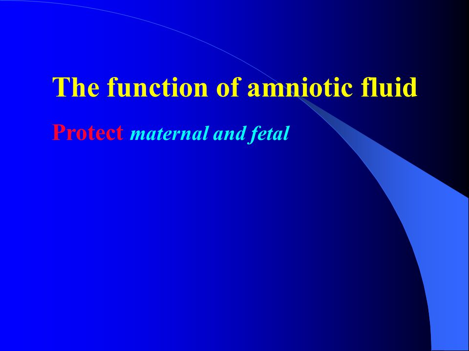 The function of amniotic fluid Protect maternal and fetal