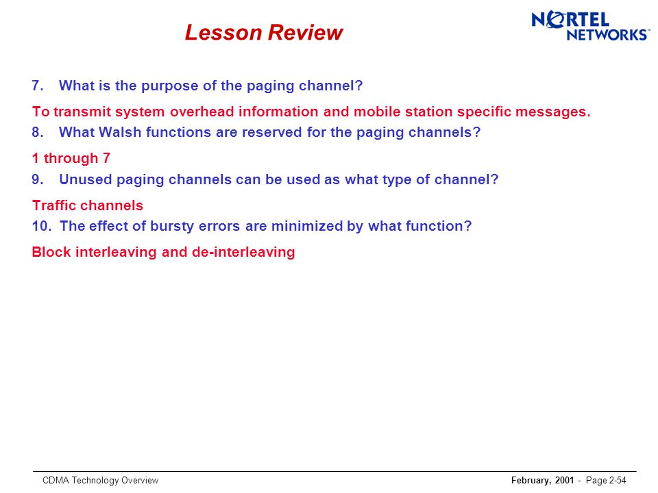 CDMA Technology OverviewFebruary, 2001 - Page 2-54 Lesson Review 7.What is the purpose of the paging channel.