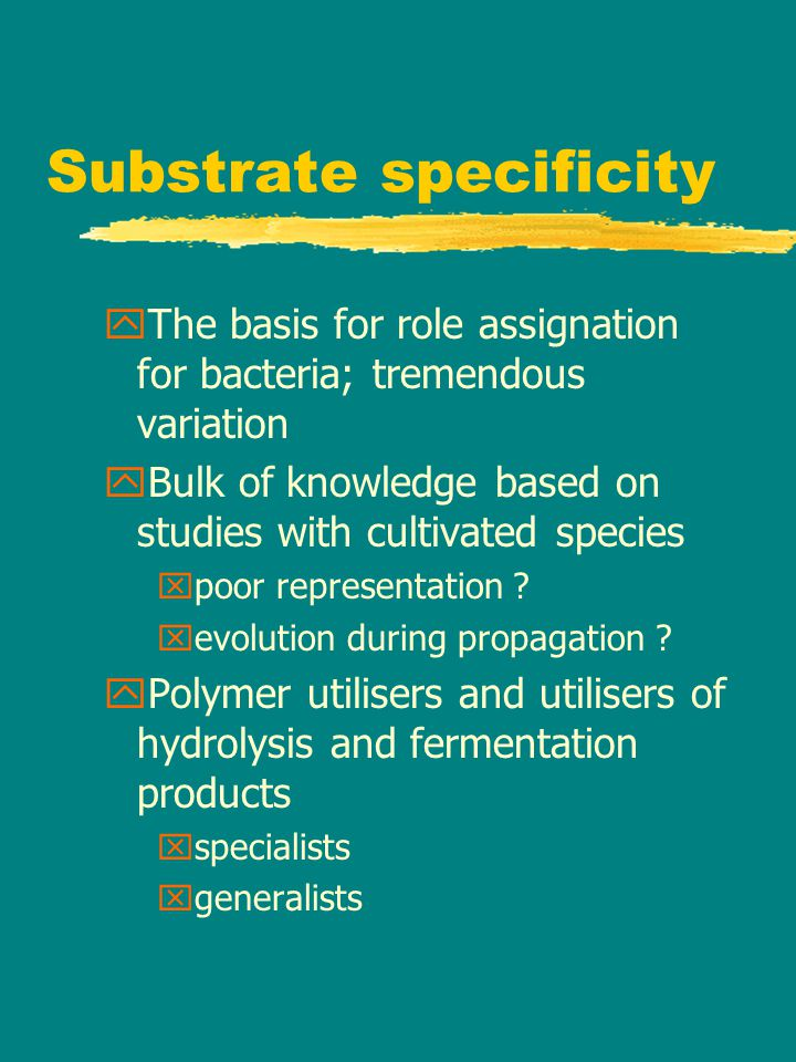 Substrate specificity yThe basis for role assignation for bacteria; tremendous variation yBulk of knowledge based on studies with cultivated species xpoor representation .