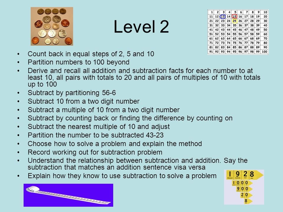 Year 2 Subtract mentally a one digit number or a multiple of 10 from any two digit number Use practical and informal written methods to subtract two d