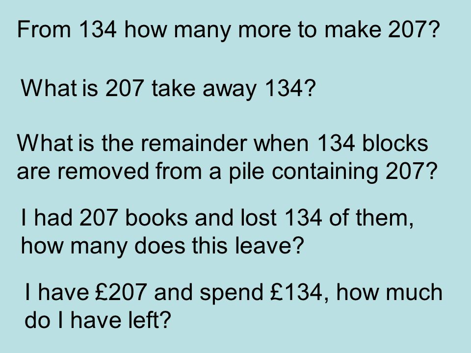 What is 207 minus 134? What is 207 subtract 134? Can you decrease 207 by 134? What is 134 less than 207? What is the difference between 207 and 134?