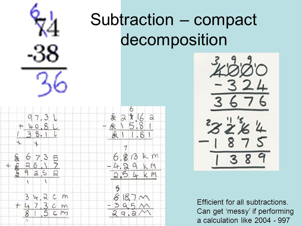 SUBTRACTION – Mental Facts are still Crucial Expanded Decomposition Method Must be know the subtraction facts 9-413-617-6and others Must be able to su