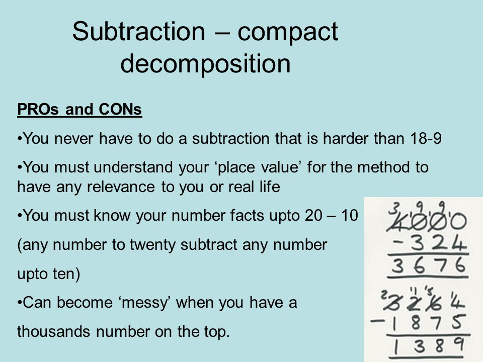 SUBTRACTION – Mental Facts are Crucial Compact Decomposition Method Must be know the subtraction facts to twenty 9-413-617-6and others Must understand