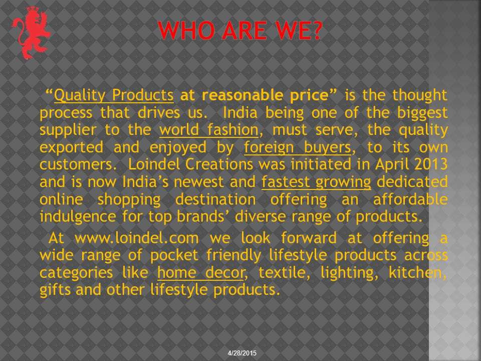 Quality Products at reasonable price is the thought process that drives us.