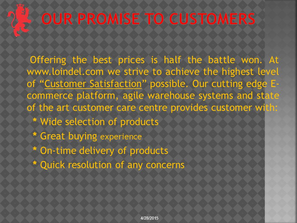 "Offering the best prices is half the battle won. At www.loindel.com we strive to achieve the highest level of ""Customer Satisfaction"" possible. Our cu"