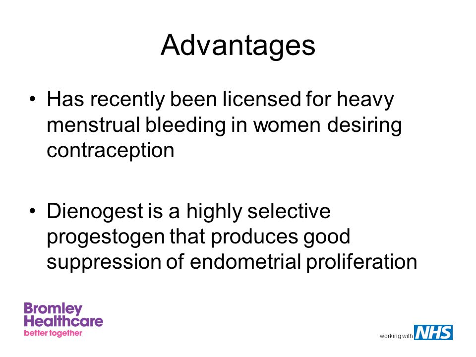 working with Advantages Has recently been licensed for heavy menstrual bleeding in women desiring contraception Dienogest is a highly selective proges