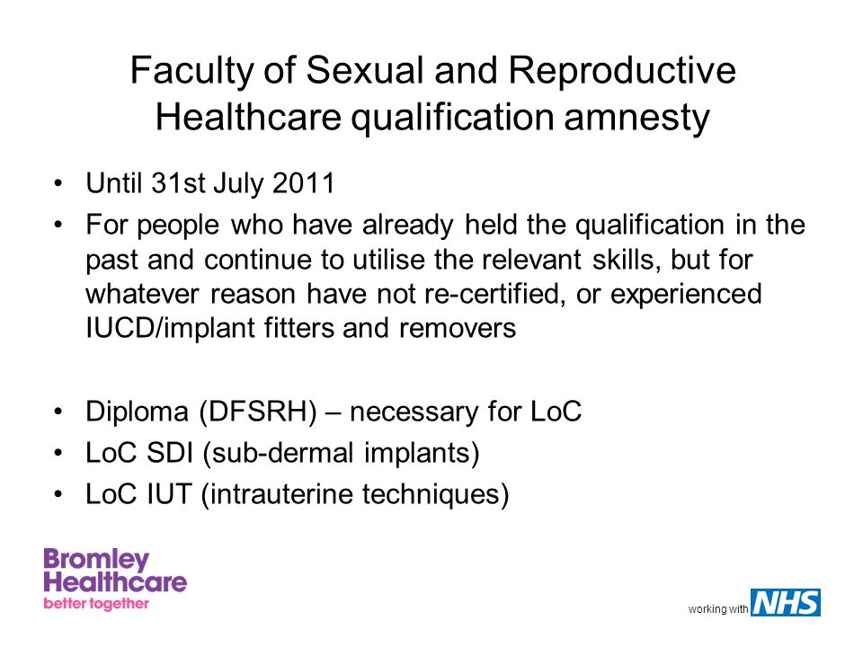 working with Faculty of Sexual and Reproductive Healthcare qualification amnesty Until 31st July 2011 For people who have already held the qualificati
