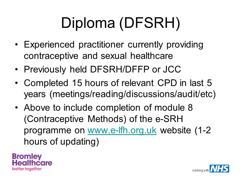 working with Diploma (DFSRH) Experienced practitioner currently providing contraceptive and sexual healthcare Previously held DFSRH/DFFP or JCC Comple