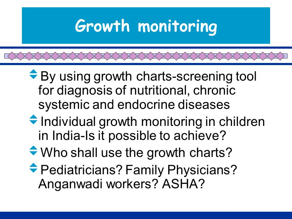 Growth monitoring  By using growth charts-screening tool for diagnosis of nutritional, chronic systemic and endocrine diseases  Individual growth monitoring in children in India-Is it possible to achieve.