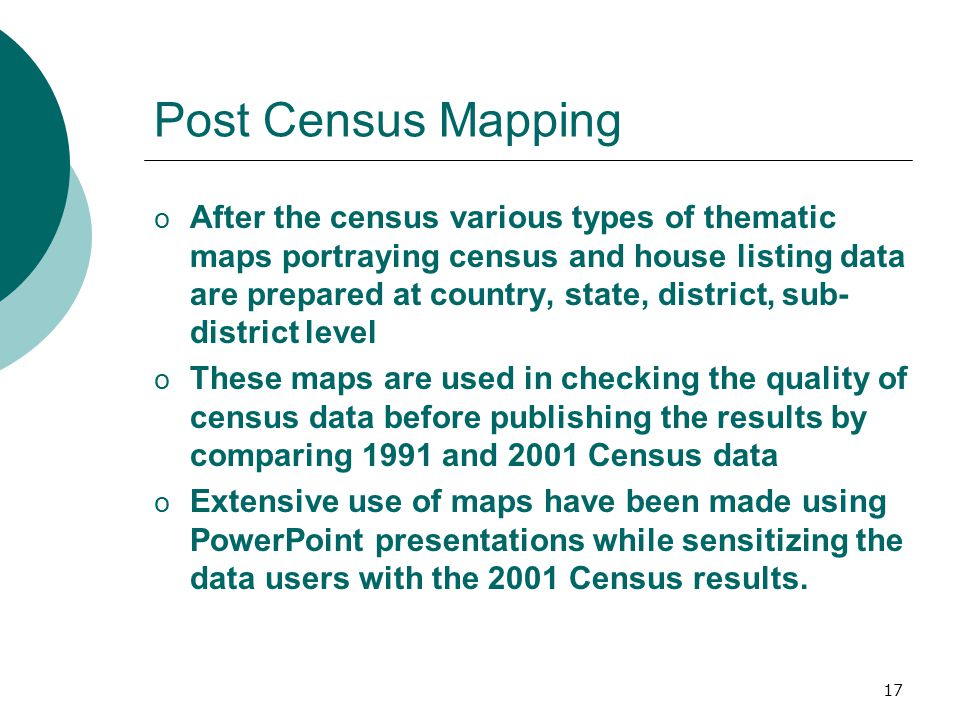 18 Post Census Mapping o Census Atlas - National Volume o Population Atlas - National Volume o Census Atlases of each State and Union Territory o District Census Hand Book maps o Tribal Atlas of India.