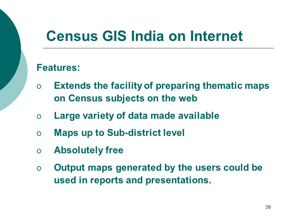 39 Census GIS India on Internet Data Content: o Population o Houses, household amenities and assets o Religion o Age and marital status o Economic status o Disability o Literacy and education