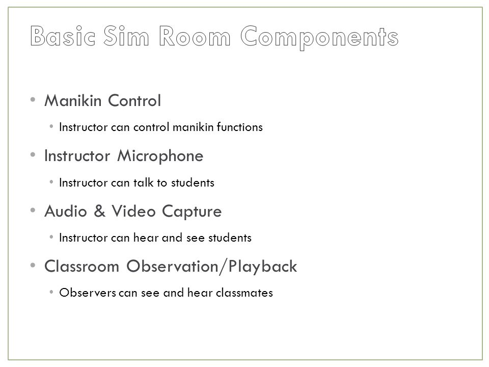 Manikin Control Instructor can control manikin functions Instructor Microphone Instructor can talk to students Audio & Video Capture Instructor can hear and see students Classroom Observation/Playback Observers can see and hear classmates