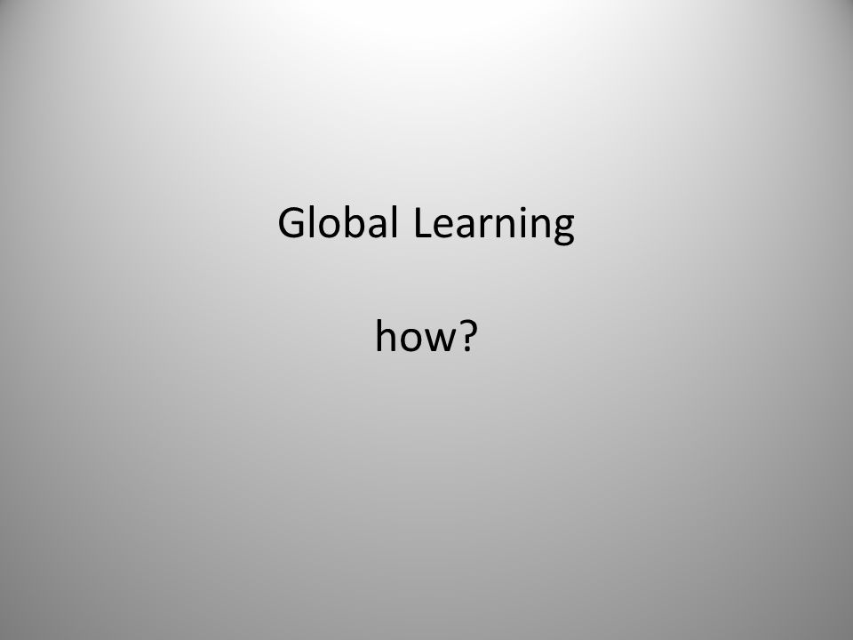 Global Learning how?