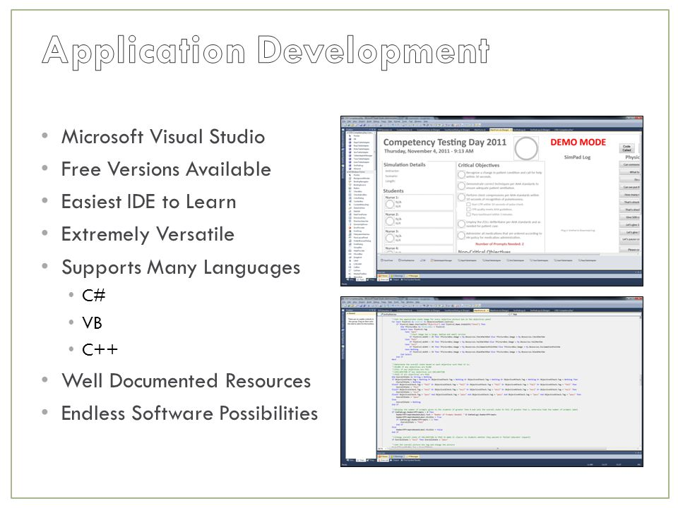 Microsoft Visual Studio Free Versions Available Easiest IDE to Learn Extremely Versatile Supports Many Languages C# VB C++ Well Documented Resources Endless Software Possibilities