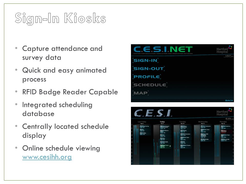 Capture attendance and survey data Quick and easy animated process RFID Badge Reader Capable Integrated scheduling database Centrally located schedule display Online schedule viewing www.cesihh.org www.cesihh.org