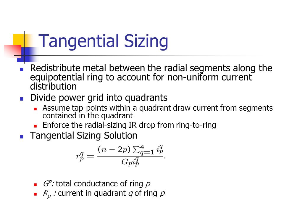 Tangential Sizing Redistribute metal between the radial segments along the equipotential ring to account for non-uniform current distribution Divide p