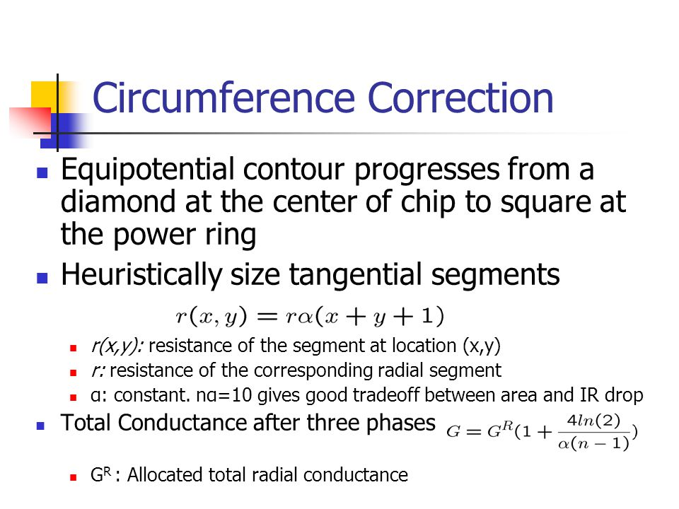 Circumference Correction Equipotential contour progresses from a diamond at the center of chip to square at the power ring Heuristically size tangenti
