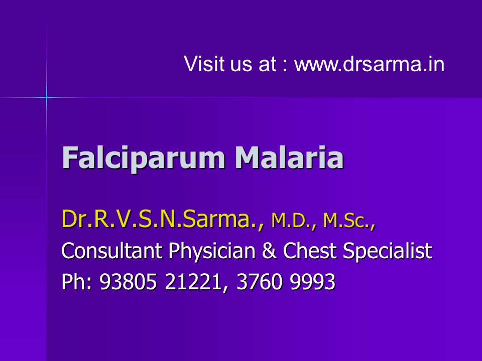 Falciparum Malaria Dr.R.V.S.N.Sarma., M.D., M.Sc., Consultant Physician & Chest Specialist Ph: 93805 21221, 3760 9993 Visit us at : www.drsarma.in
