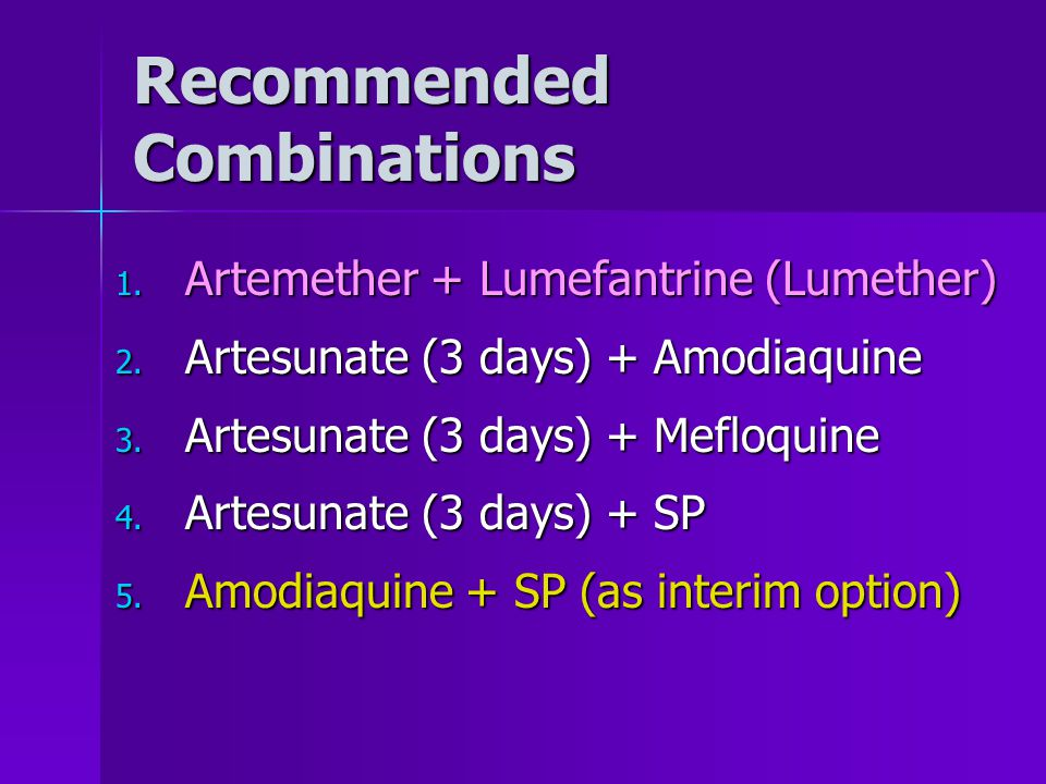 Recommended Combinations 1. Artemether + Lumefantrine (Lumether) 2.