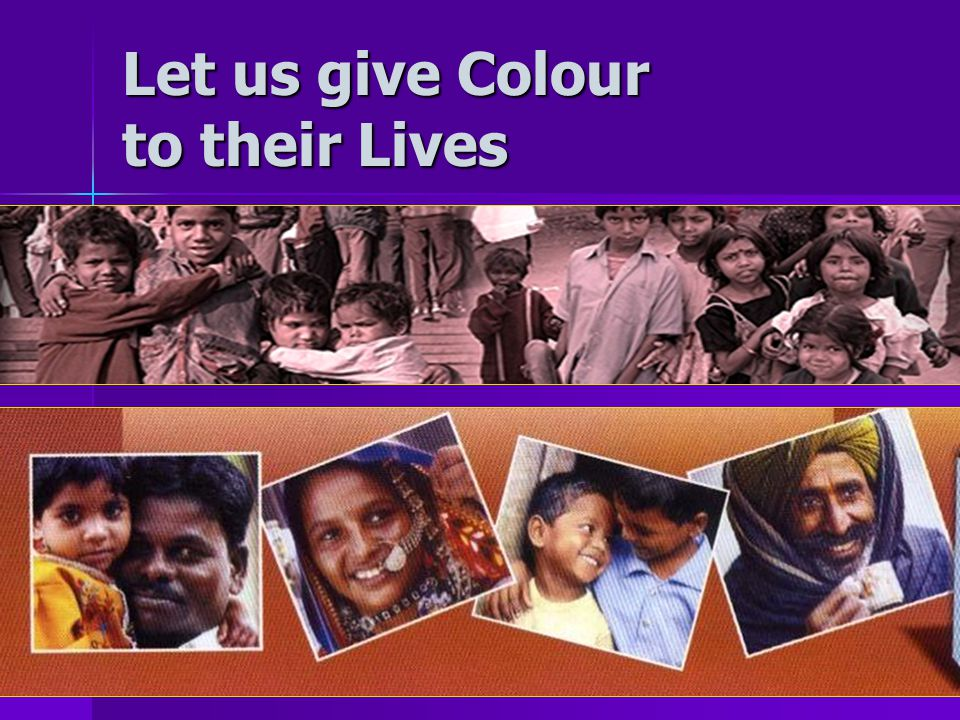 Let us give Colour to their Lives