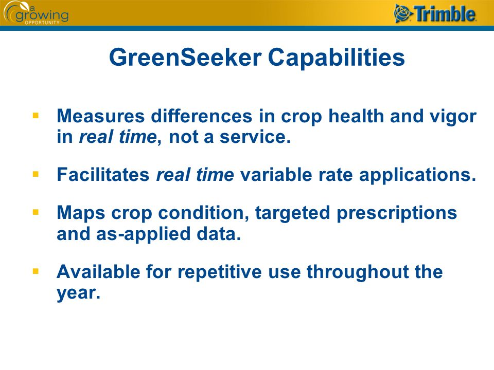 GreenSeeker Capabilities  Measures differences in crop health and vigor in real time, not a service.