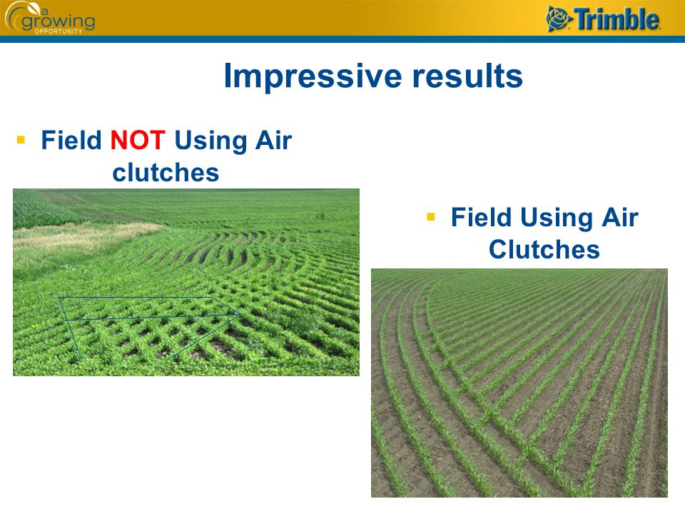 Impressive results  Field NOT Using Air clutches  Field Using Air Clutches