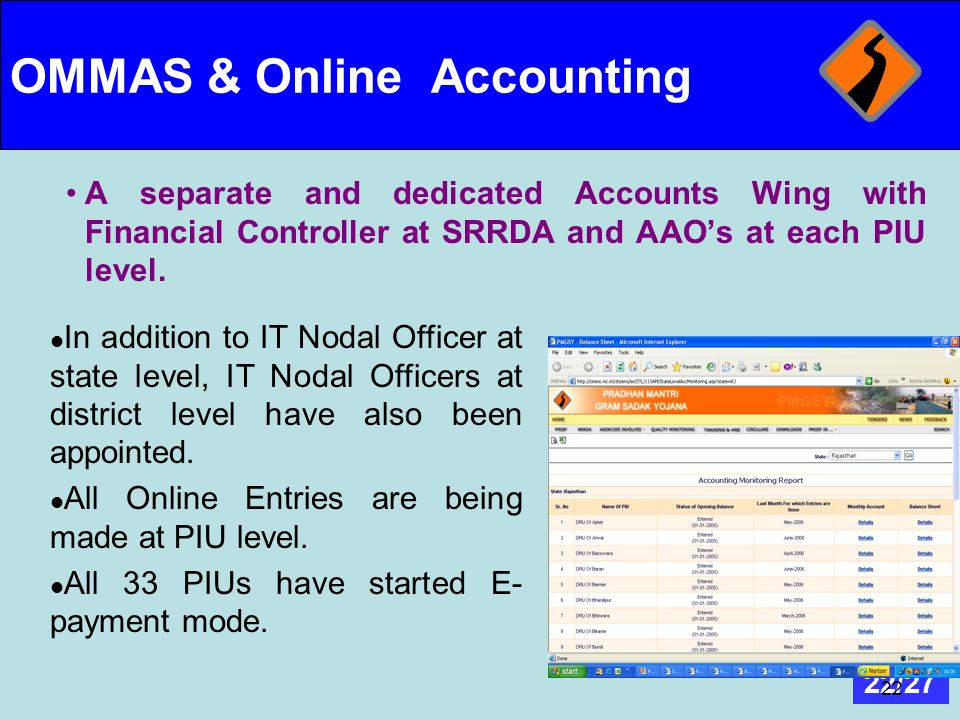 22/27 22 OMMAS & Online Accounting A separate and dedicated Accounts Wing with Financial Controller at SRRDA and AAO's at each PIU level. In addition