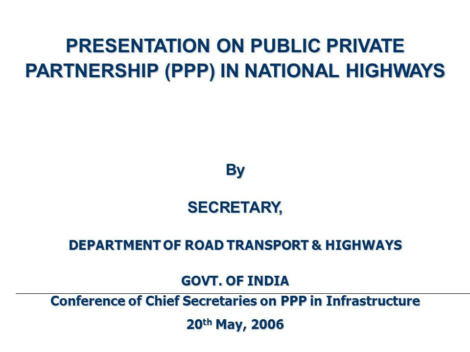EXISTING ROAD NETWORK IN INDIA Road Category Length Percentage (km) (%) (km) (%) Expressways 200 - National Highways (NHs) 65,600 2% State Highways (SHs) 1,37,700 4% Major& other District Roads 7,25,425 21% (MDRs/ODRs) (MDRs/ODRs) Rural & other Roads 24,62,100 73% TOTAL 33,91,025 100%  Roads carry 85% of passengers & 61% of freight traffic  Less than 2 % length of NHs but carry 40% of traffic