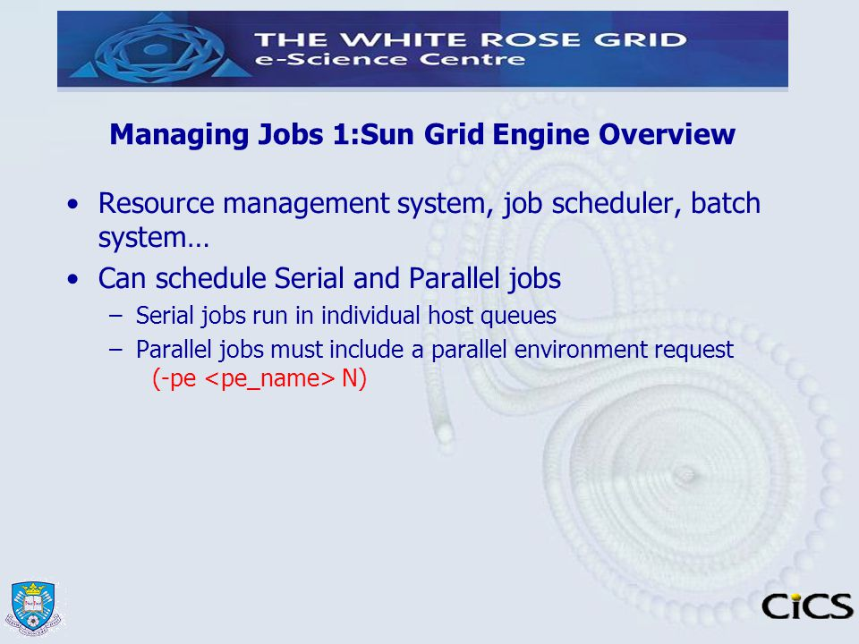 Managing Jobs 1:Sun Grid Engine Overview Resource management system, job scheduler, batch system… Can schedule Serial and Parallel jobs –Serial jobs r