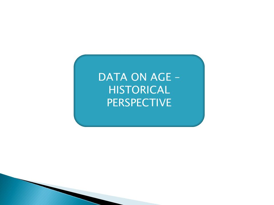 DATA ON AGE – HISTORICAL PERSPECTIVE