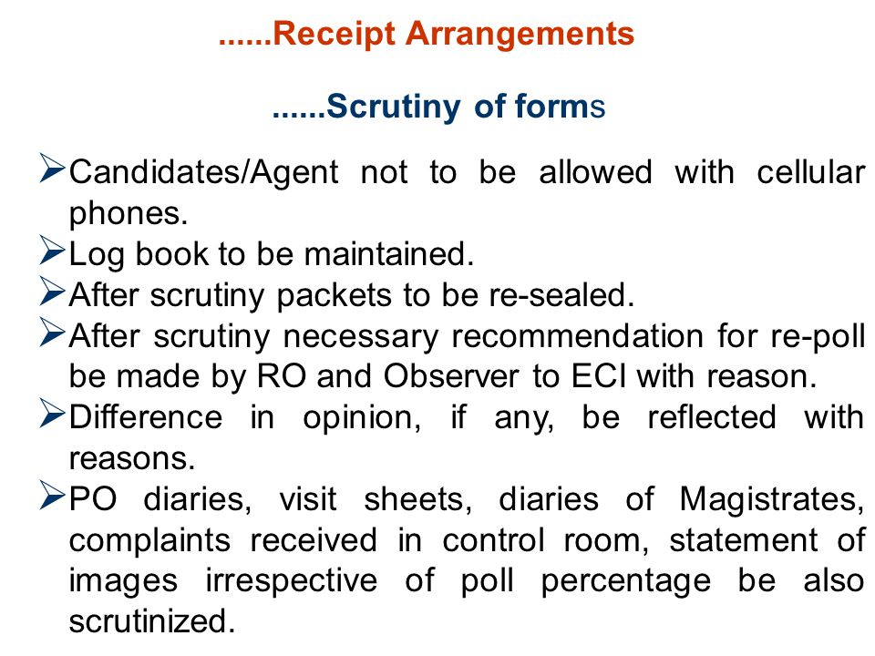  Candidates/Agent not to be allowed with cellular phones.  Log book to be maintained.  After scrutiny packets to be re-sealed.  After scrutiny nec