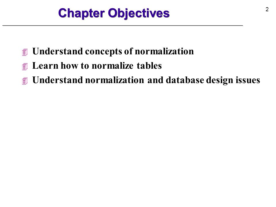 3 Database Tables and Normalization l Normalization is a process for assigning attributes to entities.