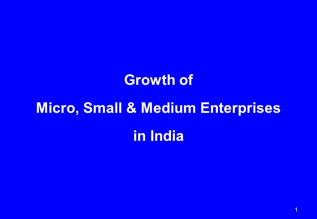1 Growth of Micro, Small & Medium Enterprises in India