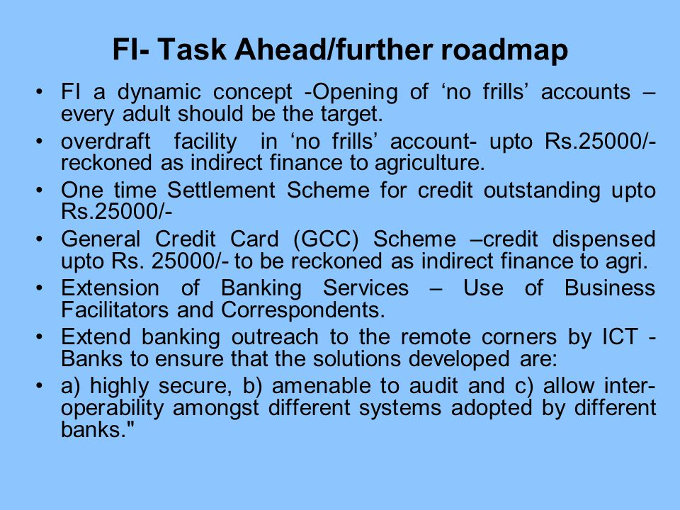 FI- Task Ahead/further roadmap FI a dynamic concept -Opening of 'no frills' accounts – every adult should be the target.