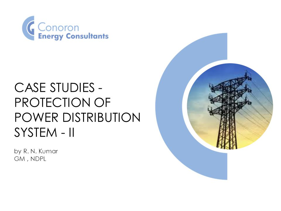 CASE STUDIES - PROTECTION OF POWER DISTRIBUTION SYSTEM - II by R. N. Kumar GM, NDPL