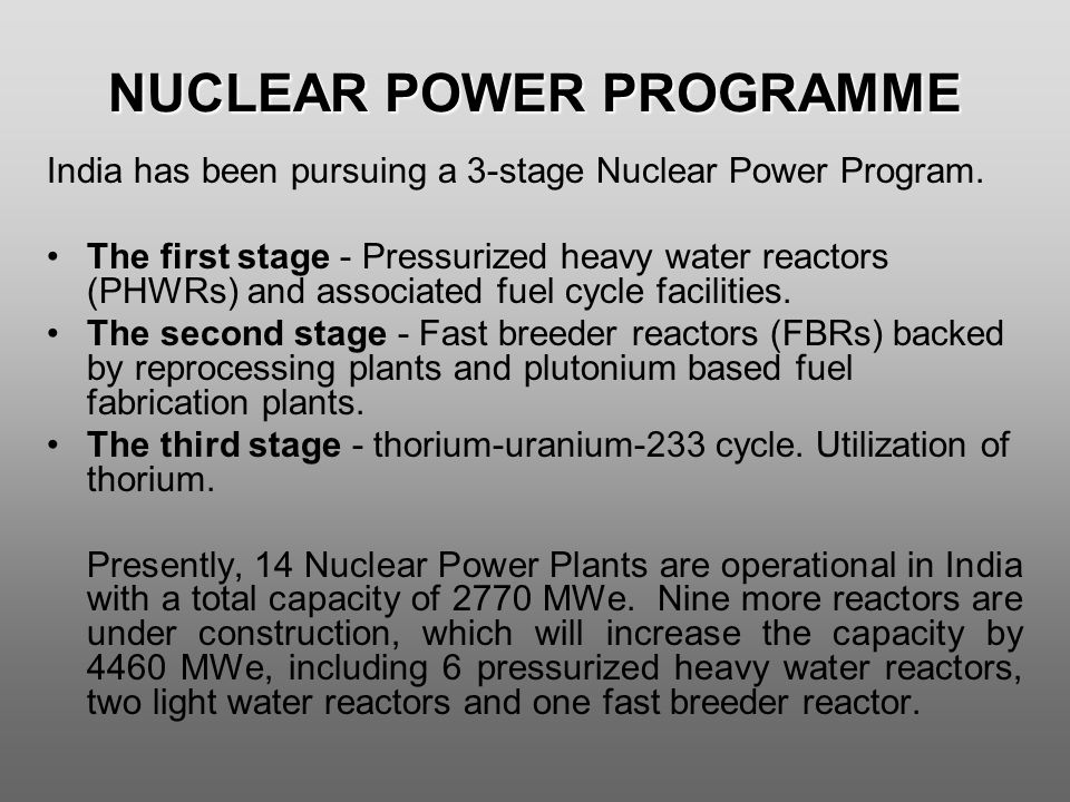 NUCLEAR POWER PROGRAMME India has been pursuing a 3-stage Nuclear Power Program.