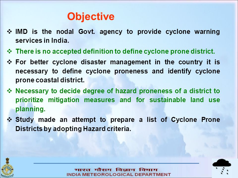  Frequency and intensity of cyclones crossing different coastal states and different latitudinal belpts  Vulnerability Atlas of India (BMTPC-Ministry of Urban Development)  Based on above study identification of cyclone prone district by a Committee headed by Prof.