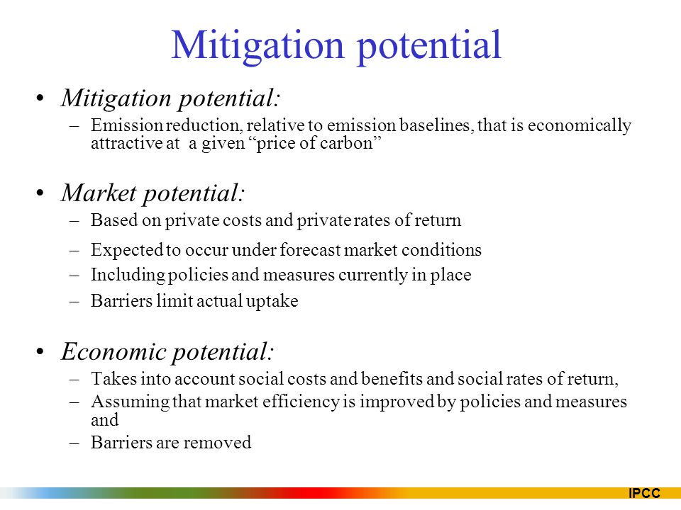 IPCC There are also co-benefits of mitigation Near–term health benefits from reduced air pollution may offset a substantial fraction of mitigation costs Mitigation can also be positive for: energy security, balance of trade improvement, provision of modern energy services to rural areas, sustainable agriculture and employment