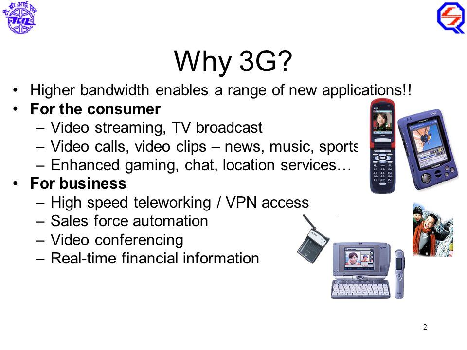 2 Why 3G. Higher bandwidth enables a range of new applications!.