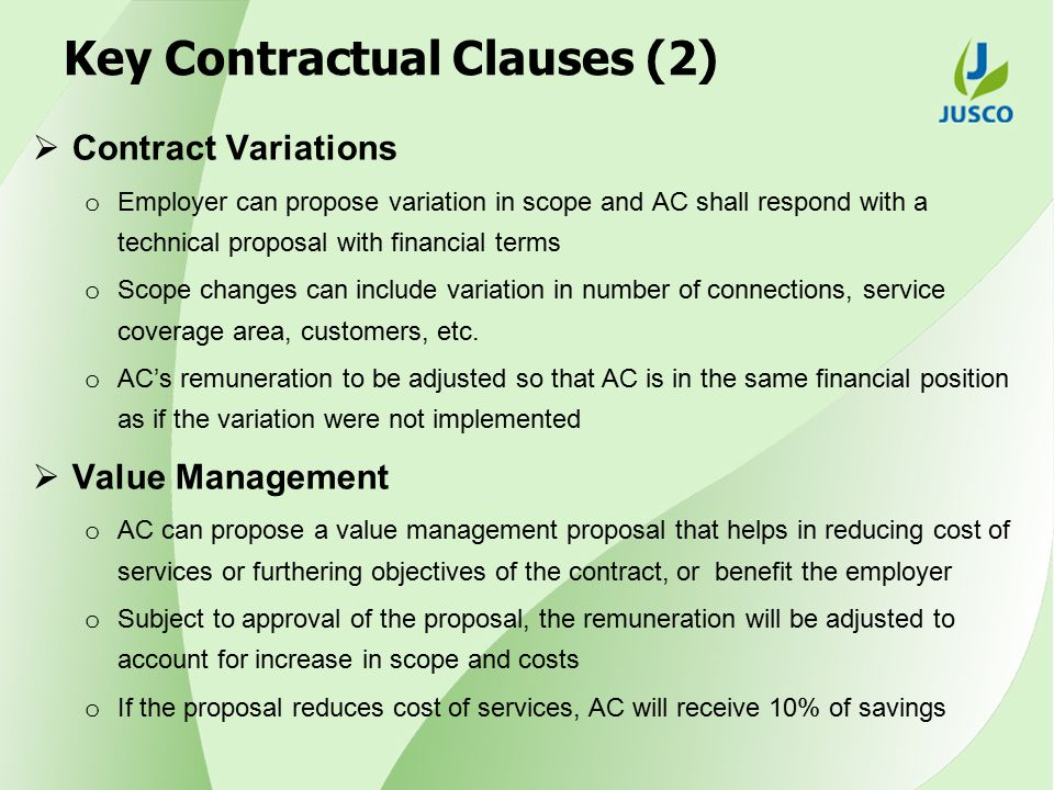 Key Contractual Clauses (2)  Contract Variations o Employer can propose variation in scope and AC shall respond with a technical proposal with financial terms o Scope changes can include variation in number of connections, service coverage area, customers, etc.