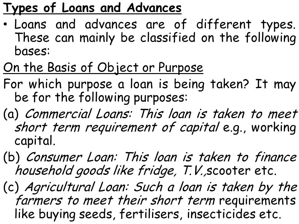 Types of Loans and Advances Loans and advances are of different types.