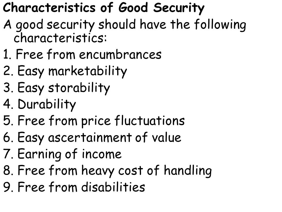 Characteristics of Good Security A good security should have the following characteristics: 1.