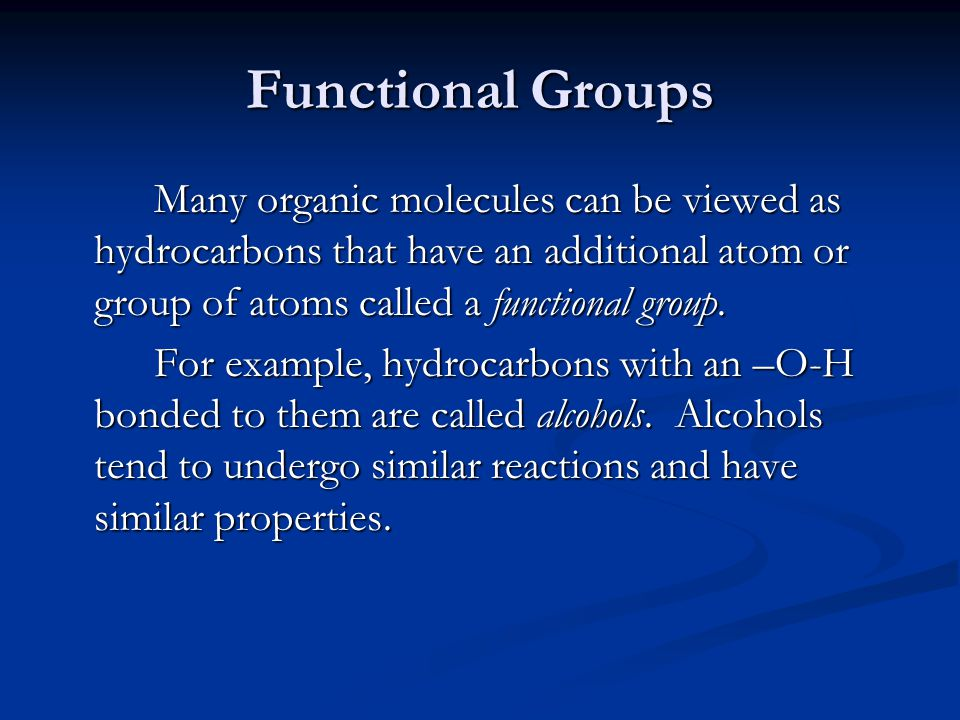 Functional Groups Many organic molecules can be viewed as hydrocarbons that have an additional atom or group of atoms called a functional group. For e